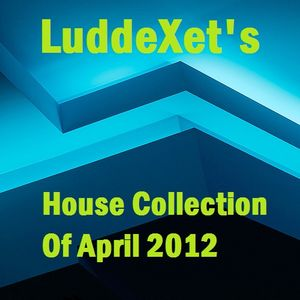 LuddeXet's House Collection Of April 2012