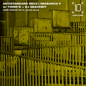 Antistandard Recs | Research V w/ Think'd & DJ SEAVXMIT - 22nd August 2019