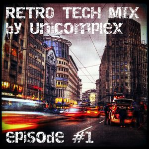 Techno mix by Unicomplex / episode 1