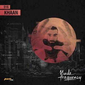 Khaan Exclusive Guest Mix @ Nude Frequency 016 [March 21st 2016] On Pure Fm