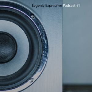 Evgeniy Expressive Podcast #1