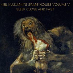Neil Kulkarni's Spare Hours Volume 5 - Sleep Close And Fast