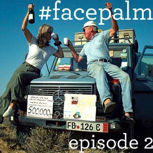 #Facepalm - Episode 2