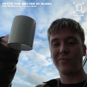 Fetch The Nectar w/ Elpac & Boy Corduroy - 2nd March 2021