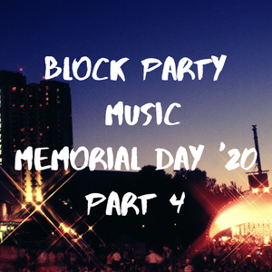 BLOCK PARTY MUSIC - MEMORIAL DAY '20 EDITION PART 4