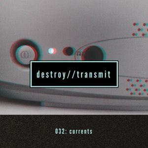 Destroy//Transmit. 032: Currents