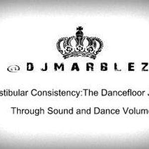 DJ Marblez Vestibular Consistency: The Dancefloor Journey Through Sound and Dance Volume 1