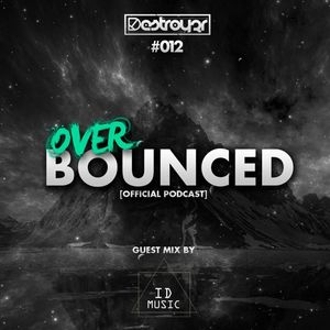 Destroy3r - Over Bounced #012 [Feat. ID Music]