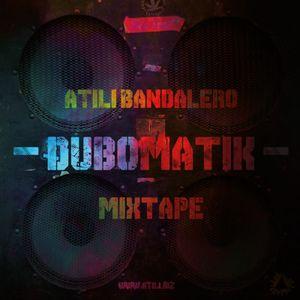 Atili Bandalero - DUBOMATIK Mixtape