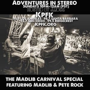 ADVENTURES IN STEREO - MADLIB CARNIVAL SPECIAL w/ PETE ROCK & MADLIB