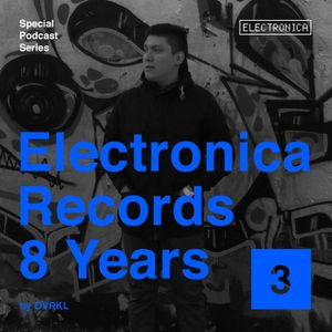 Electronica Records – 8 Years: Episode 3 by Ovrkl