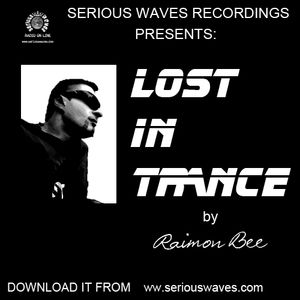 LOST IN TRANCE (DEMO) BY RAIMON BEE EXCLUSIVE FOR www.seriouswaves.com RADIO ON LINE