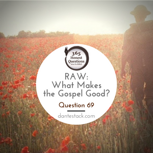 Question 69: RAW -- What Makes the Gospel Good?
