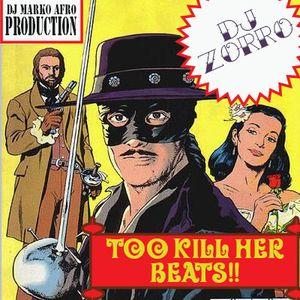 DJ ZORRO - TOO KILL HER BEATS
