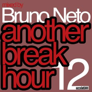 Another Break Hour 12 mixed by Bruno Neto March 2011