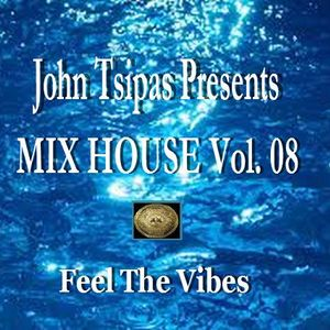 John Tsipas Presents MIX HOUSE Vol. 08 # Feel The Vibes