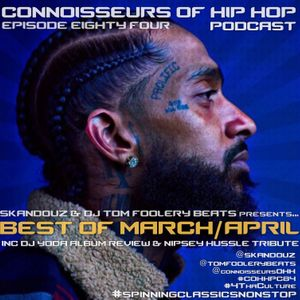 Connoisseurs Of Hip Hop Podcast Episode Eighty Four Best Of Mar/Apr