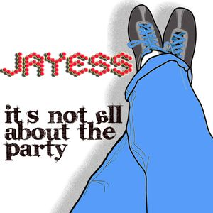 Jayess: It's not all about the Party.....
