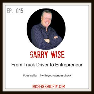 BFS 015: Garry Wise | From Truck Drive to Entrepreneur