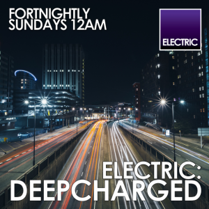 ELECTRIC: Deep Charged - 13.08.17