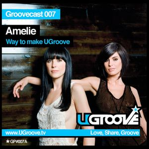 Groovecast 007: Amelie's Way To Make UGroove