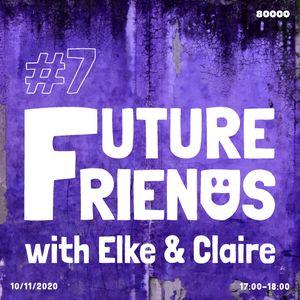 Future Friends w/ Elke & Claire Nr. 07 (10/11/20)