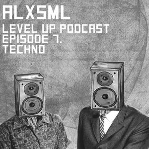 LEVEL UP podcast session with ALXSML [episode 7]