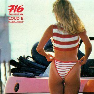 716 Mix - Loud E : Elli Bellissimo Mix