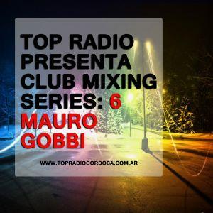 Top Radio Cordoba Presenta: Club Mixing vol 6 - Mauro Gobbi - www.topradiocordoba.com.ar