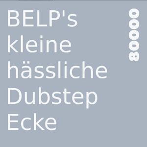 BELP's kleine hässliche Dubstep Ecke Nr. 05