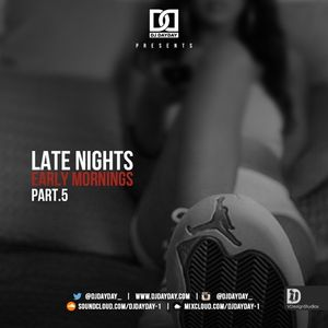DJ Day Day Presents - Late Nights Early Mornings Part 5
