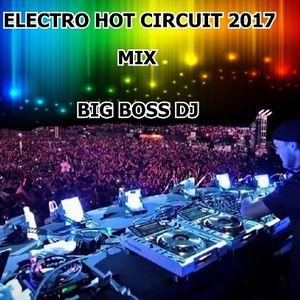 ELECTRO HOT CIRCUIT 2017 MIX BIG BOSS DJ