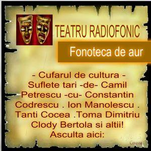 Cufarul de cultura - teatru radiofonic - Suflete tari -de- Camil Petrescu