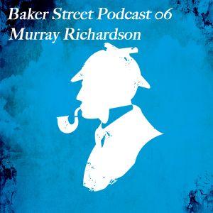 Baker Street Podcast 06 - Murray Richardson