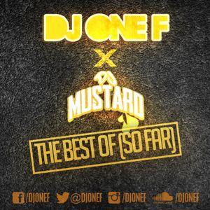 DJ OneF: The Best Of DJ Mustard (So Far)