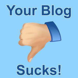 Your Blog Sucks #1
