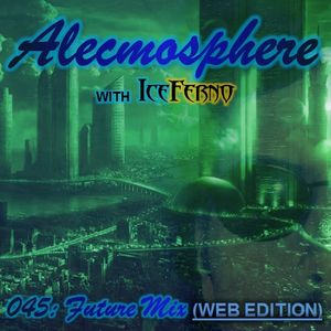 Alecmosphere 045: Future Mix with Iceferno (Web Edition)