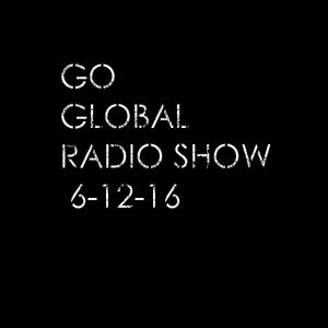 Go Global Radio Show 6-12-16 on www.housestationradio.com