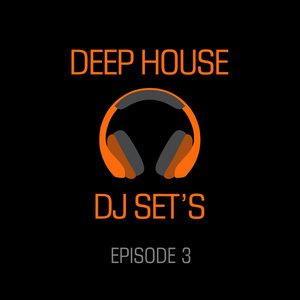 Deep House DJ Sets - Episode 3