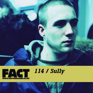 FACT Mix 114: Sully