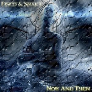 Fisco and Shaka - Now And Then (April 2012 Promo Mix)