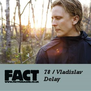 FACT Mix 78: Vladislav Delay