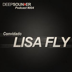 Deep Sounder - Lisa Fly - Podcast #004