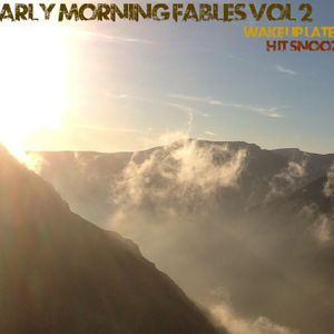 Early Morning Fables Vol.2 - Wake Up Late - Hit Snooze