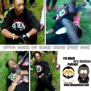 Episode 90: Black on Black Crime (Part One)
