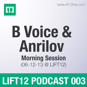 BVoice & Anrilov Morning Session @ LIFT12 Podcast # 003 (07-12-2013)