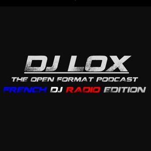 DJ LOX - The OPEN FORMAT PODCAST ( FRENCH DJ RADIO EDITION )
