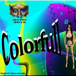 Colorfull (TAmaTto2013 Electro House Mix)