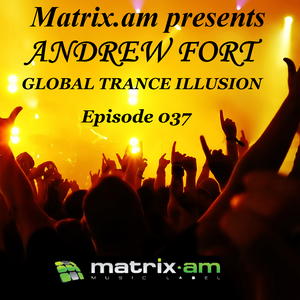 Andrew Fort Pres. Global Trance Illusion - Episode 037