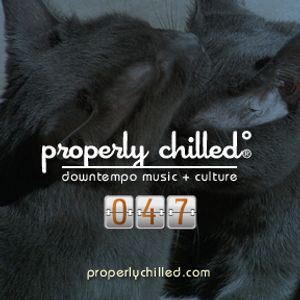 Properly Chilled Podcast #47 (A)